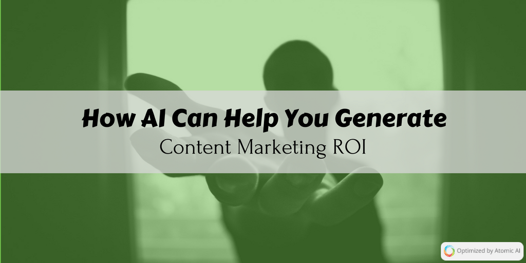 How AI Can Help You Generate Content Marketing ROI