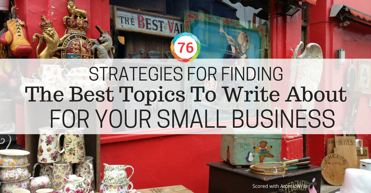 strategies for finding the best topics to write about for your strategies for finding the best topics to write about for your small business