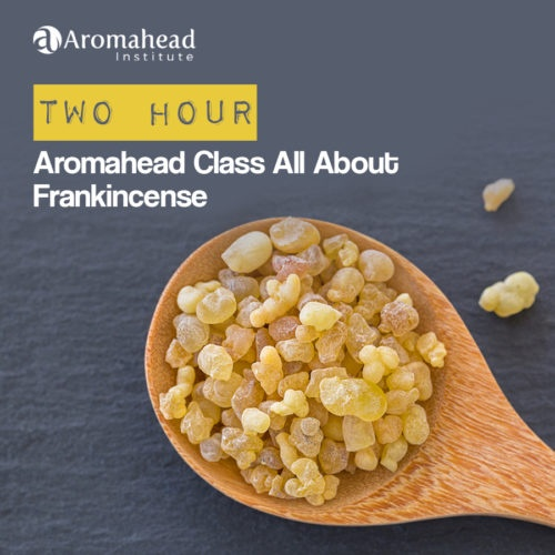 An Aromahead Class all about Frankincense Essential Oil