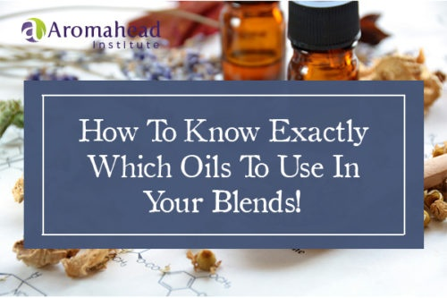 How To Know Exactly Which Oils To Use In Your Blends!