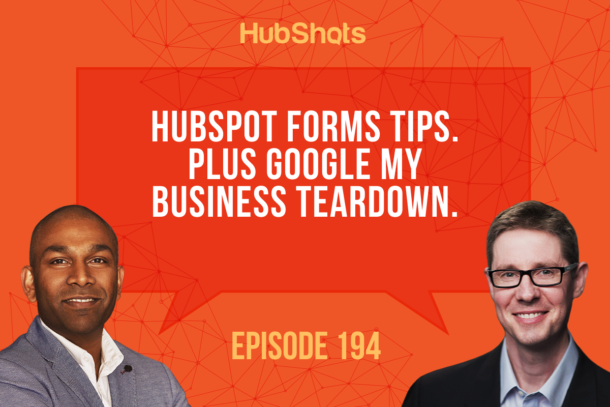 Episode 194: HubSpot Forms Tips. Plus Google MyBusiness Teardown