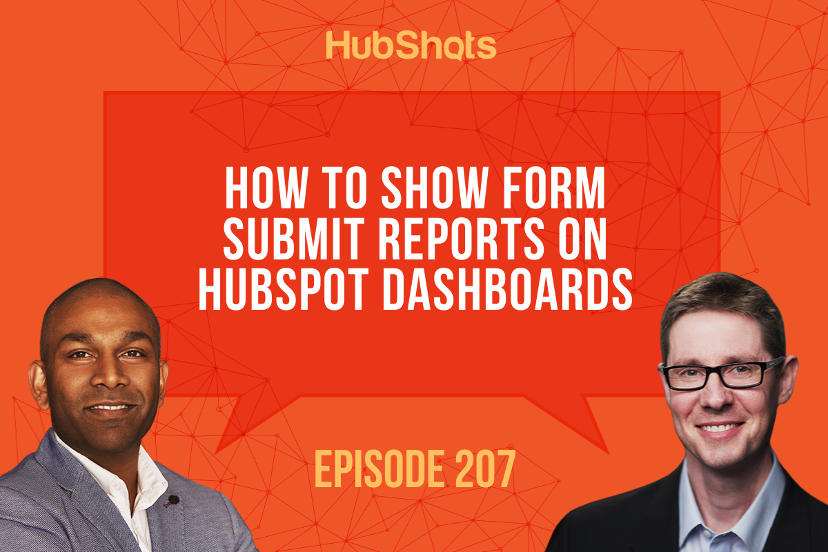 Episode 207: How to show Form Submit reports on HubSpot Dashboards