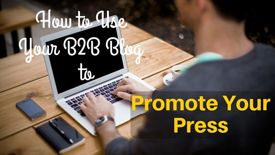 How_to_Use_Your_B2B_Blog_to_Promote_Your_Press.jpg
