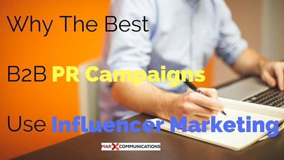 Why_The_Best_B2B_PR_Campaigns_Use_Influencer_Marketing.jpg