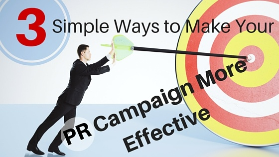 3 Simple Ways to Make Your PR Campaign More Effective