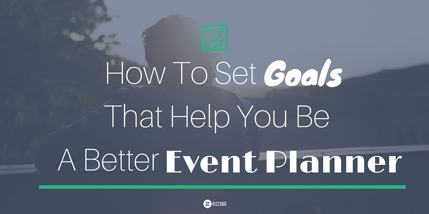 How_to_set_goals_that_help_you_be_a_better_event_planner.jpg