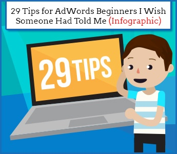 29-Tips-for-AdWords-Beginners-I-Wish-Someone-Had-Told-Me-Infographic