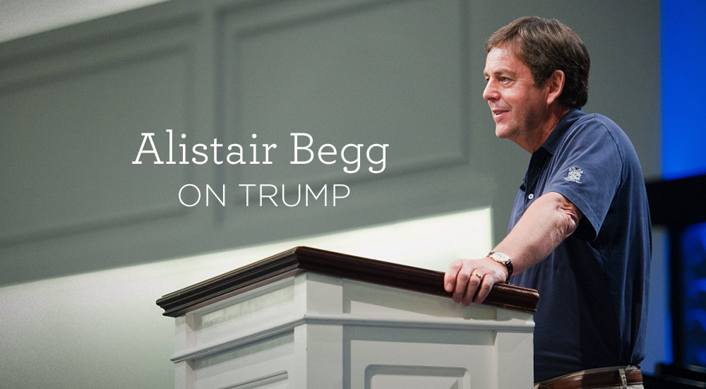 Alistair Begg on Donald Trump