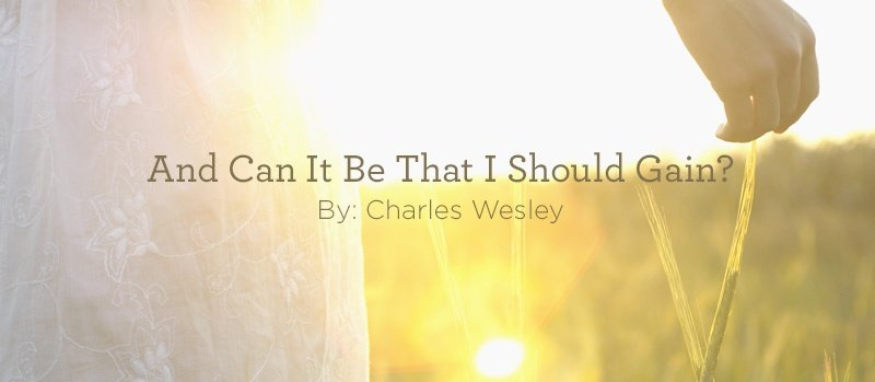 """thumbnail image for Hymn: """"And Can It Be That I Should Gain?"""" by Charles Wesley"""