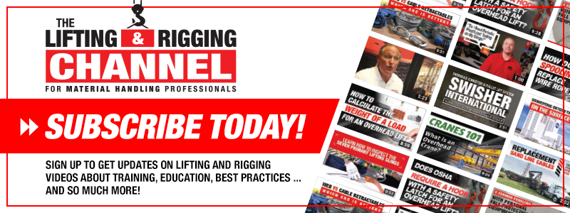 Subscribe to The Lifting & Rigging Channel on YouTube