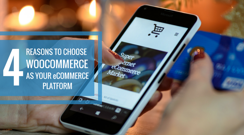 4 Reasons to Choose WooCommerce as Your eCommerce Platform.png?noresize