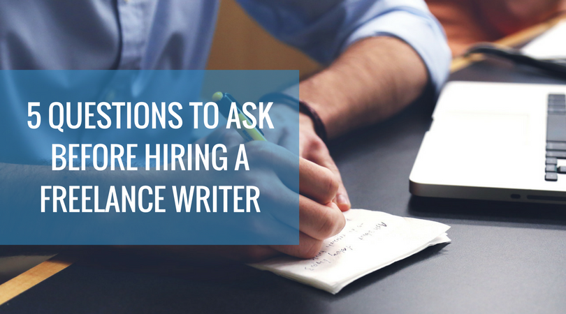 5 Questions to Ask Before Hiring a Freelance Writer.png?noresize