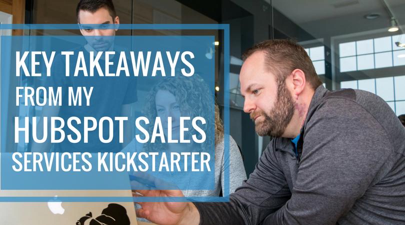 Key Takeaways From My HubSpot Sales Services Kickstarter