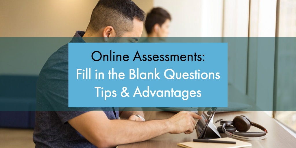 Assessment: Fill-In-The-Blank-Type Questions Tips and Advantages