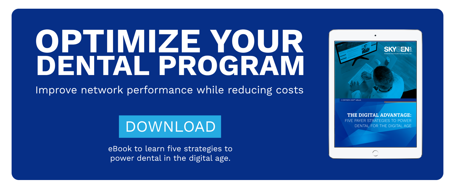Optimize Your Dental Program - Download ebook to learn five strategies to power dental in the digital age