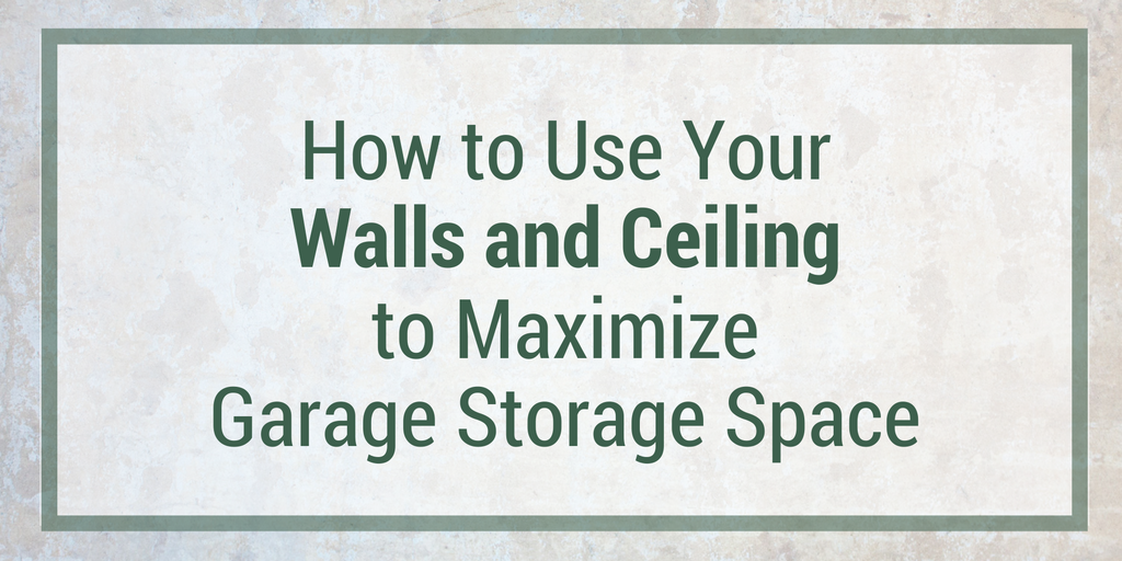 How to use your walls and ceiling to maximize garage for Maximize garage storage