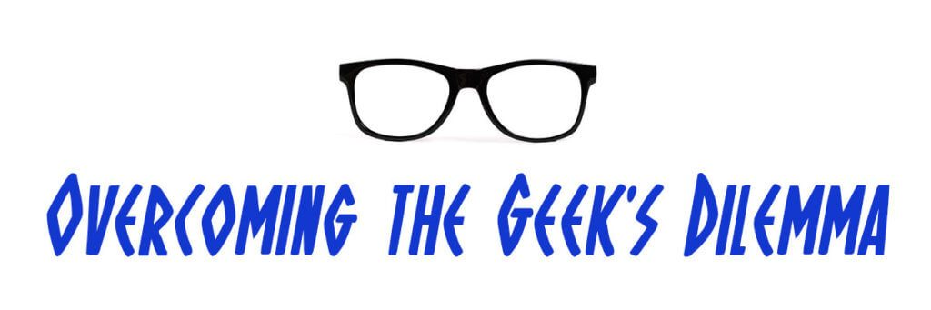 Overcoming the Geek's Dilemma