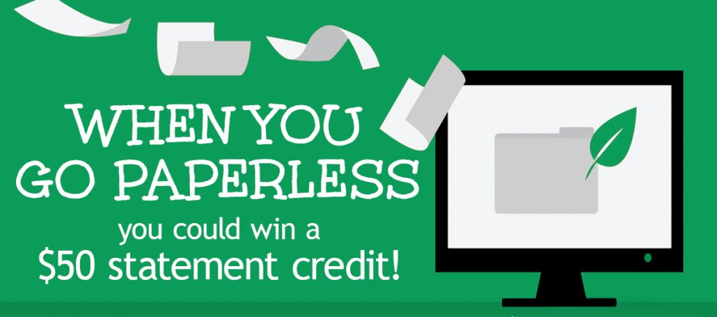 When you go paperless, you coulc win a $50 statement credit!