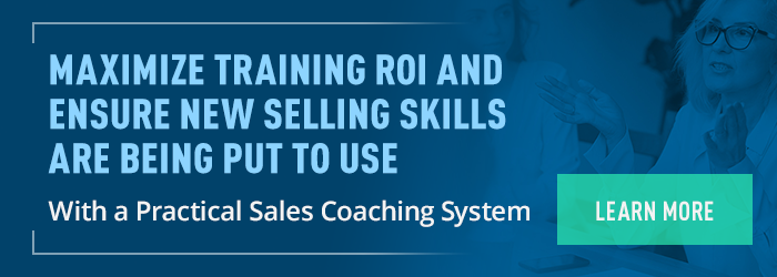 Maximize Training ROI and Ensure New Selling Skills Are Being Put to Use With a Practical Sales Coaching System