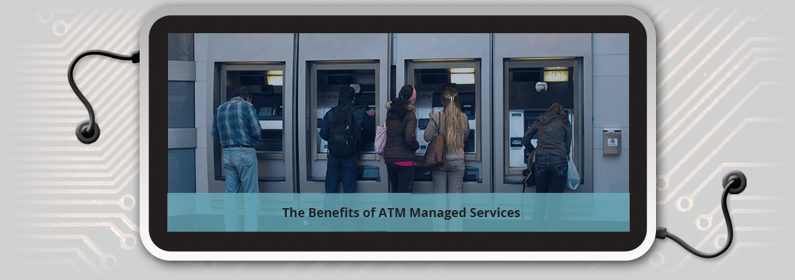 The Benefits of ATM Managed Services