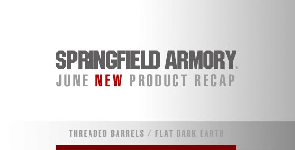 Springfield Armory June New Products Recap: Threaded Barrels & Flat Dark Earth