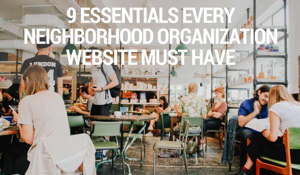 9 Essentials Every Neighborhood Organization Website Must Have