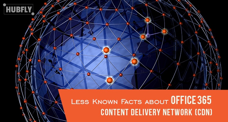 Less Known Facts about Office 365 Content Delivery Network (CDN)