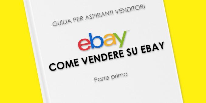 Vendere Su Ebay Guida Per Creare I Tuoi Annunci Ebay Parte Prima