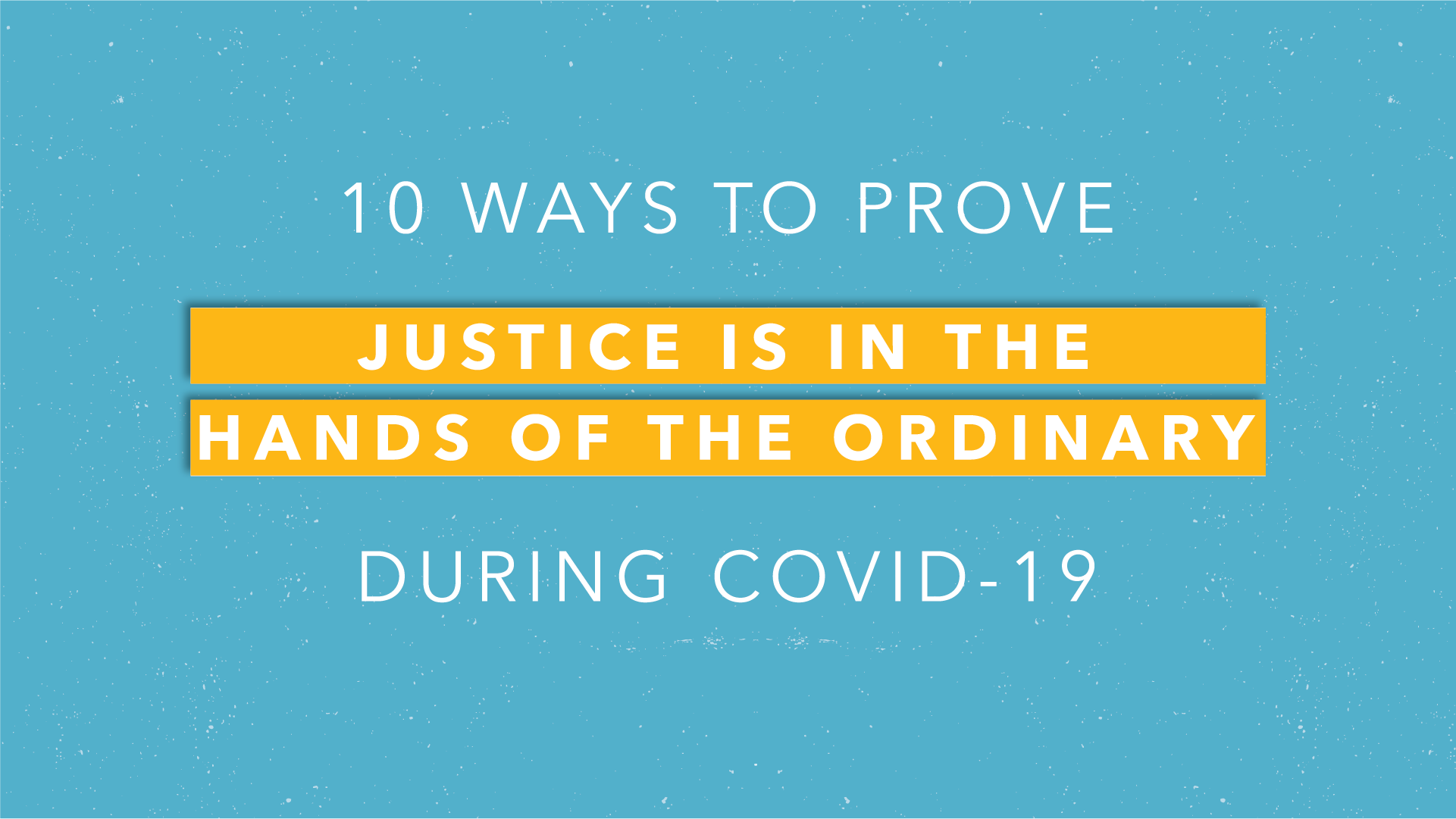 10 ways to prove that justice is in the hands of the ordinary during COVID-19