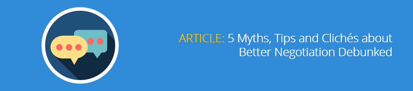 5 Myths, Tips and Clichés about Better Negotiation Debunked