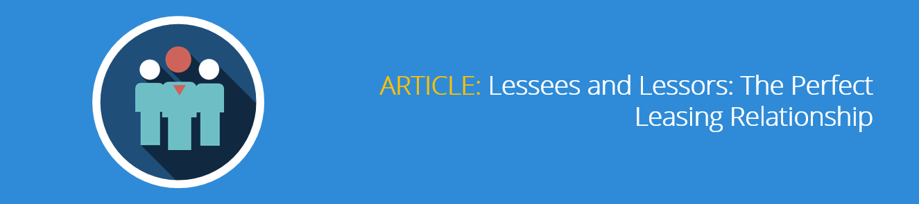 Lessees and Lessors: The Perfect Leasing Relationship