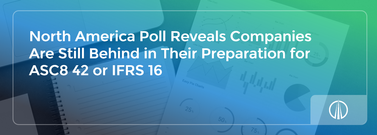 North America Poll Reveals Companies Are Still Behind in Their Preparation for ASC 842 or IFRS 16