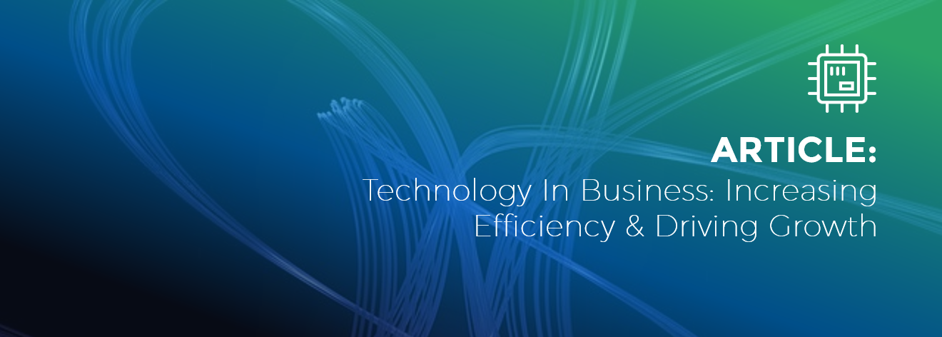 Technology In Business - Increasing Efficiency & Driving Growth