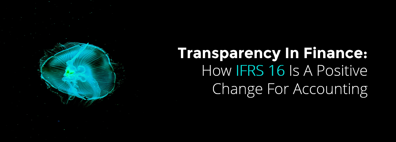 Transparency In Finance How IFRS 16 Is A Positive Change For Accounting v1