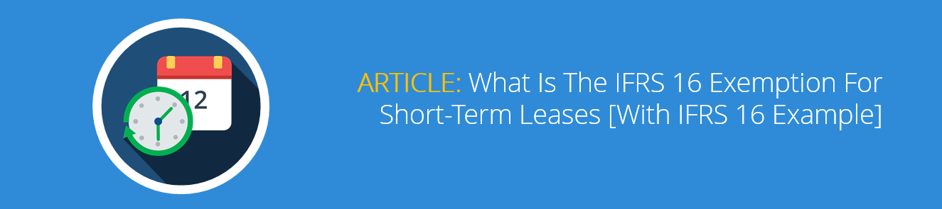 What Is The IFRS 16 Exemption For Short-Term Leases [With IFRS 16 Example].png