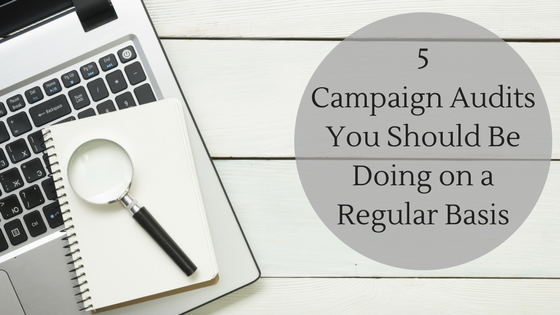 5 Campaign Audits You Should Be Doing on a Regular Basis, Charlotte, NC, Pinckney Marketing-2.png