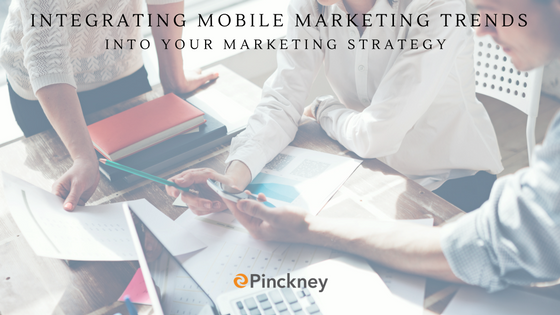 Pinckney_Marketing_-_Charlotte_NC_-_Integrating_Mobile_Marketing_Trends_into_your_Marketing_Strategy.png