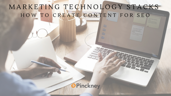 Pinckney_Marketing_-_Charlotte_NC_-_Marketing_Technology_Stacks-_How_to_Create_Content_for_SEO.png