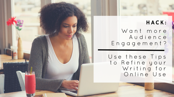 Want more Audience Engagement? Use these Tips to Refine your Writing for Online Use
