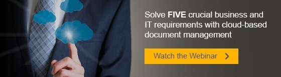 Solve five business and IT requirements with cloud based document manageent