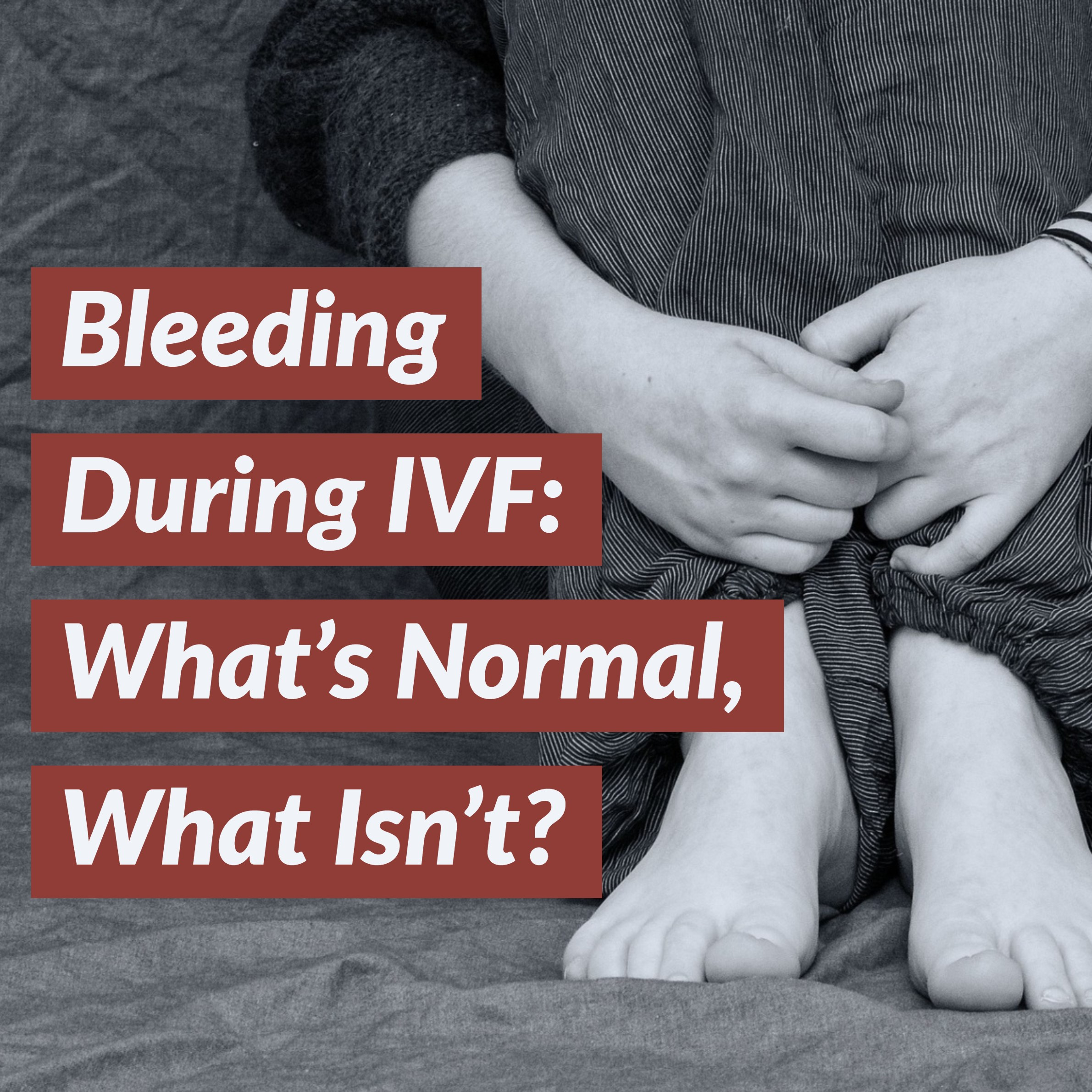Bleeding During IVF - What's Normal and What Isn't?