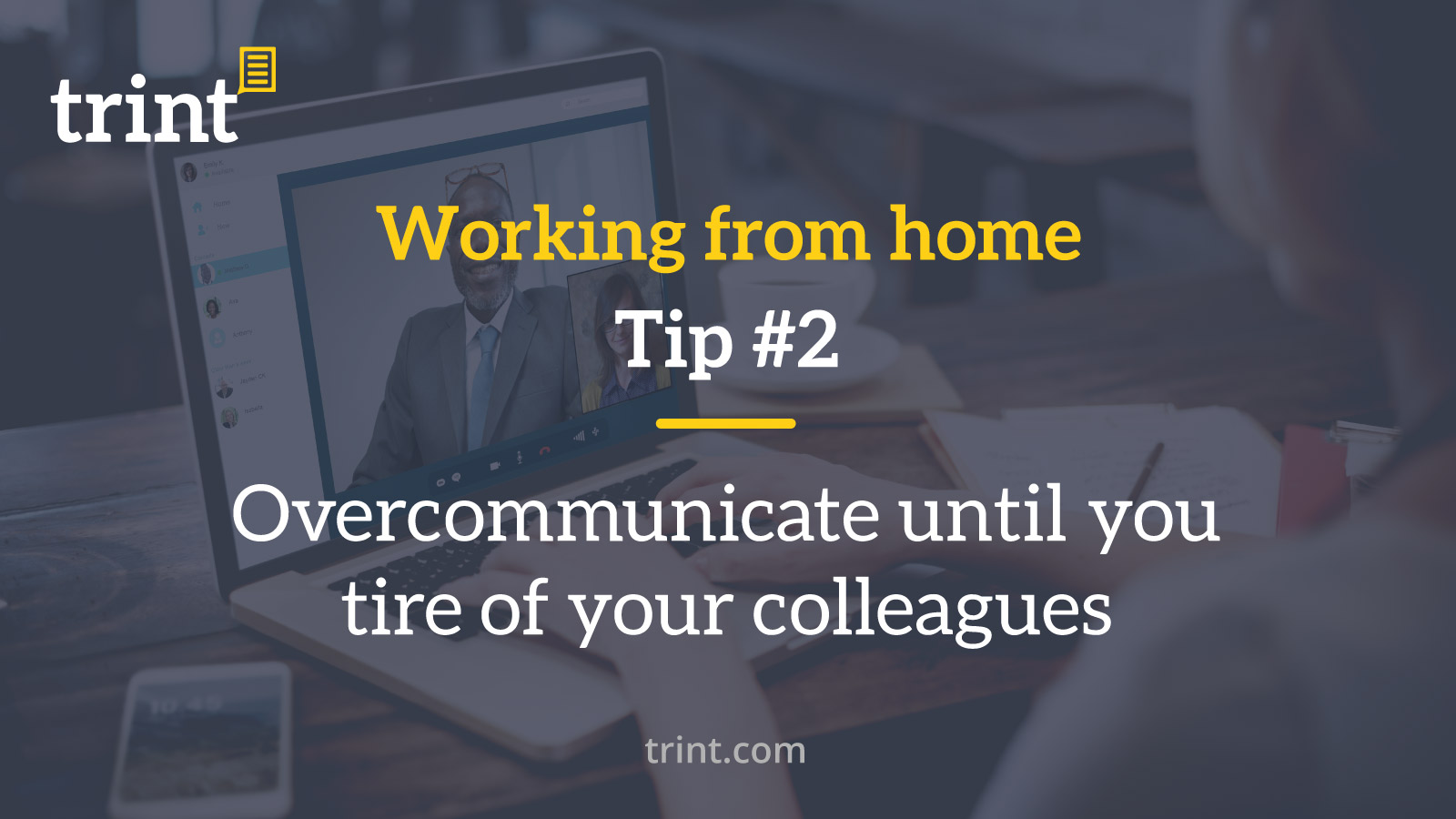 Trint WFH Tip 2 Overcommunicate until you tire of your colleagues