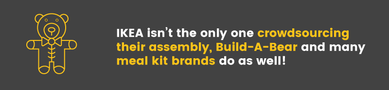 IKEA isn't the only brand crowdsourcing assembly. Build-A-Bear and dinner kits do as well