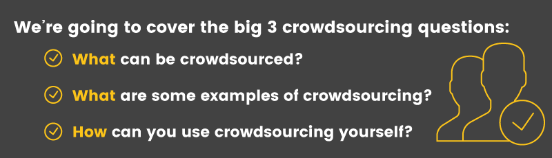 Today we'll answer what crowdsourcing is, provide examples, and explain how you can start crowdsourcing today