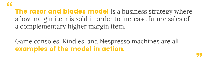 The razor and blades model is a perfect example of brands creating recurring revenue streams
