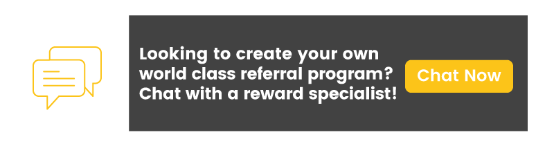 Chat with a reward specialist to learn how to create the best referral programs possible