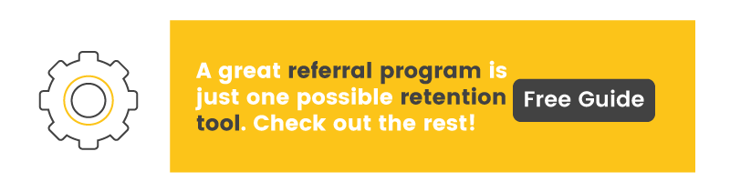 Referral programs are just one retention tool, learn about the rest in our free guide