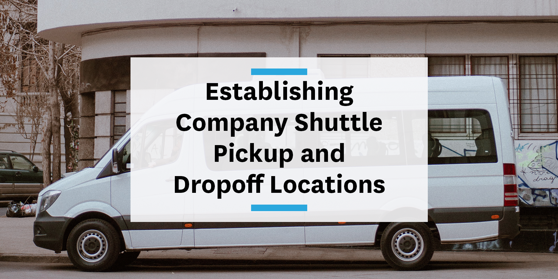 Establishing the pickup and dropoff locations for your corporate shuttle program for commute management
