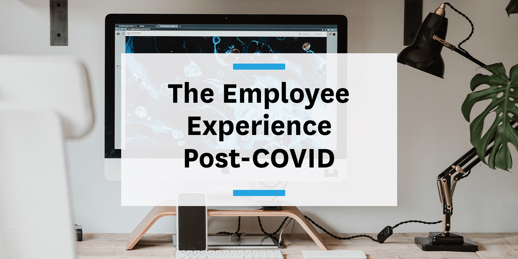 What your employee experience will look like post-COVID