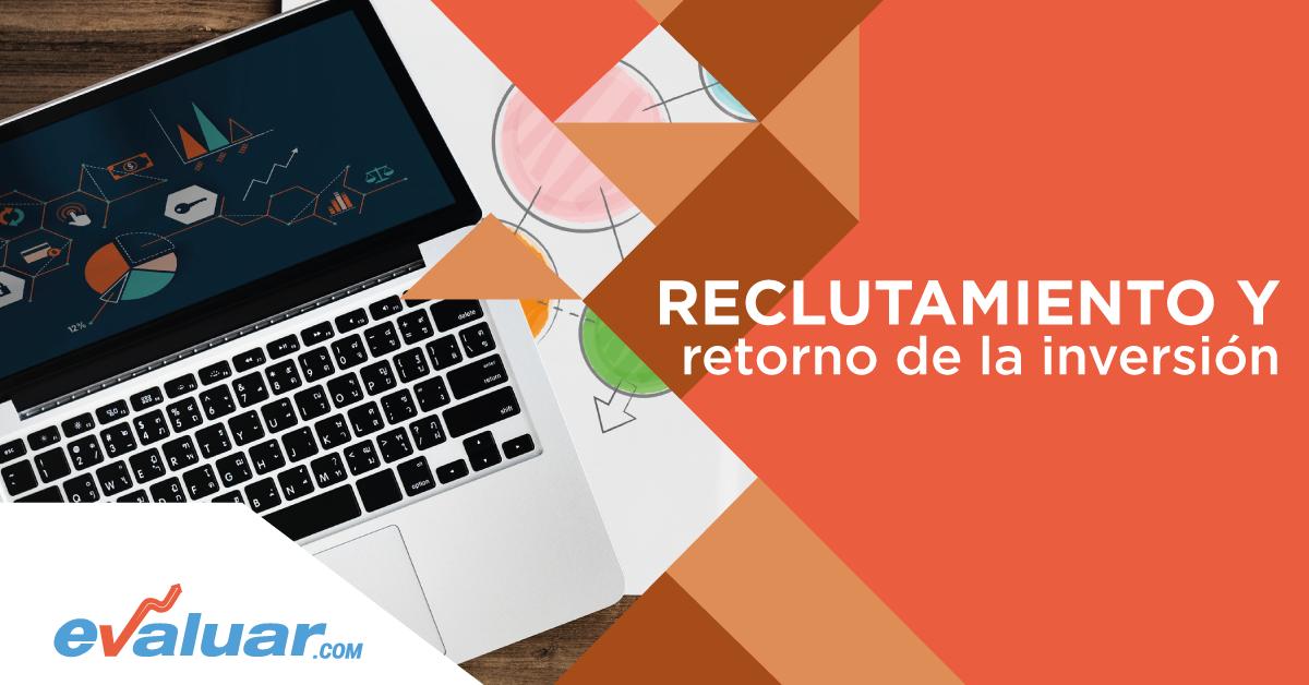 RECLUTAMIENTO Y RETORNO DE INVERSIÓN